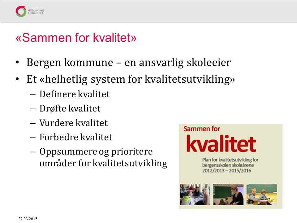 «Sammen for kvalitet» Bergen kommune – en ansvarlig skoleeier Et «helhetlig system for kvalitetsutvikling» – Definere kvalitet – Drøfte kvalitet – Vur