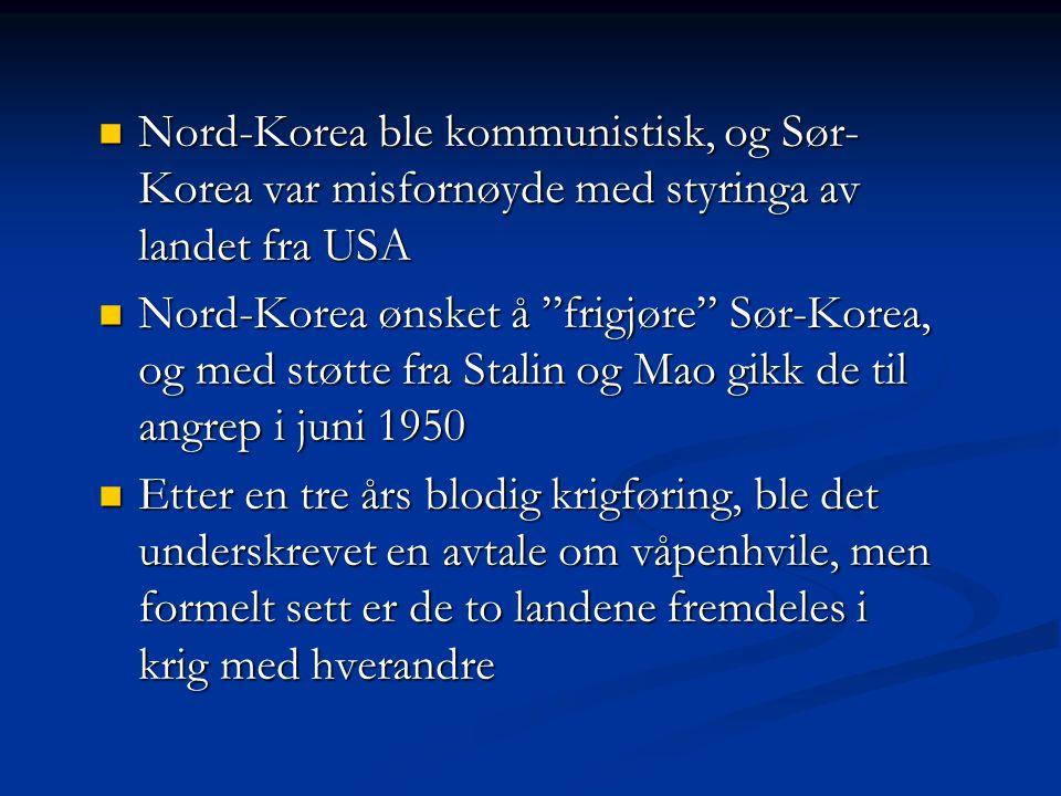 Nord-Korea ble kommunistisk, og Sør- Korea var misfornøyde med styringa av landet fra USA Nord-Korea ble kommunistisk, og Sør- Korea var misfornøyde m