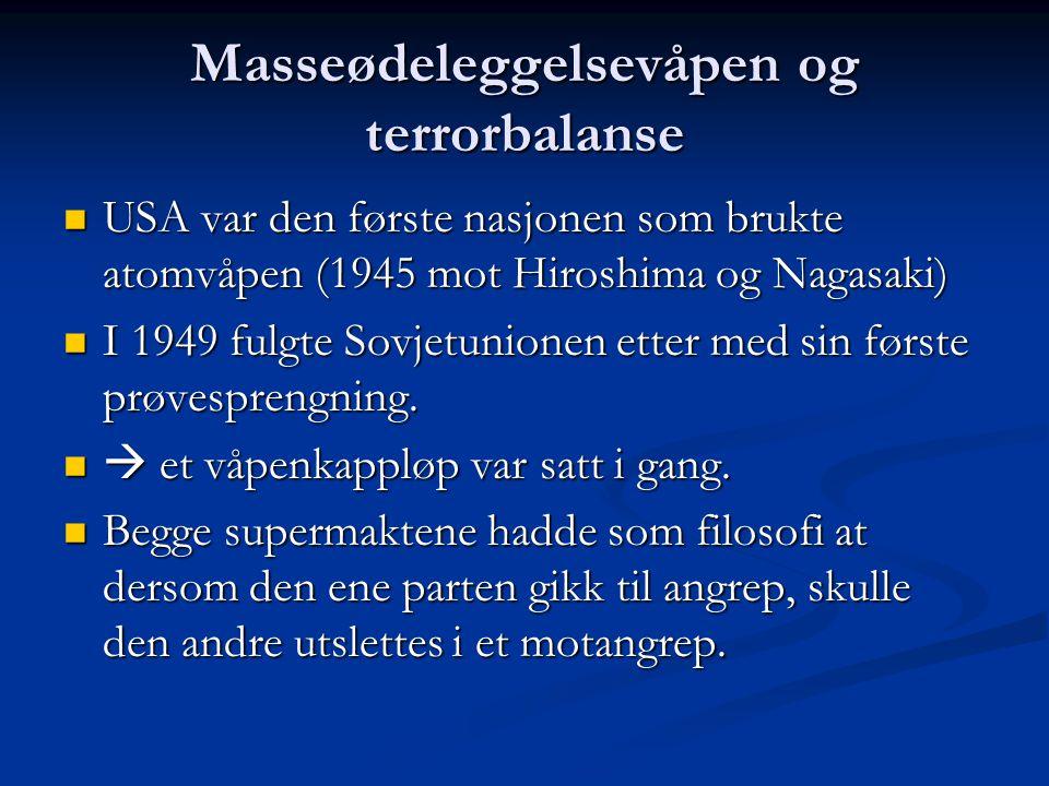Masseødeleggelsevåpen og terrorbalanse USA var den første nasjonen som brukte atomvåpen (1945 mot Hiroshima og Nagasaki) USA var den første nasjonen s