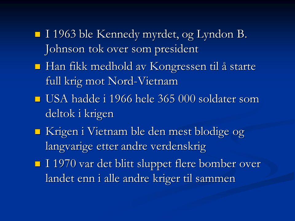 I 1963 ble Kennedy myrdet, og Lyndon B. Johnson tok over som president I 1963 ble Kennedy myrdet, og Lyndon B. Johnson tok over som president Han fikk