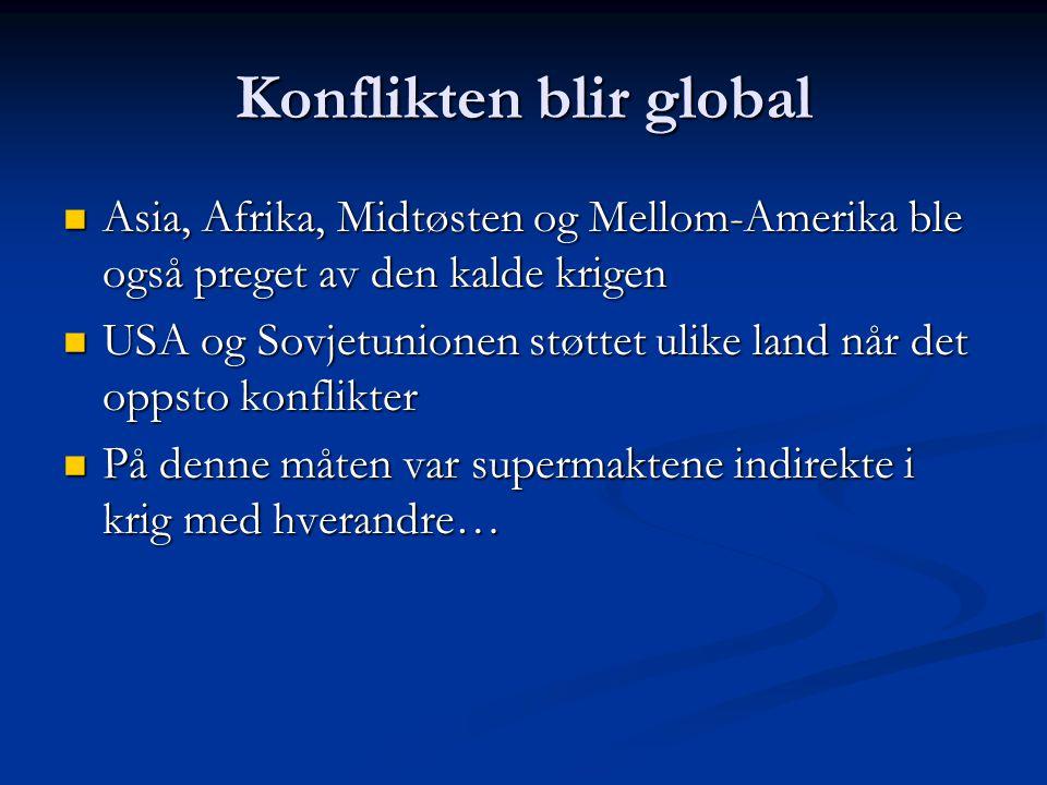 Konflikten blir global Asia, Afrika, Midtøsten og Mellom-Amerika ble også preget av den kalde krigen Asia, Afrika, Midtøsten og Mellom-Amerika ble ogs