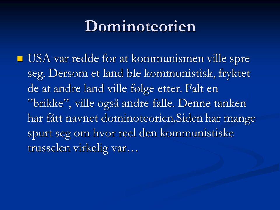 """Dominoteorien USA var redde for at kommunismen ville spre seg. Dersom et land ble kommunistisk, fryktet de at andre land ville følge etter. Falt en """"b"""