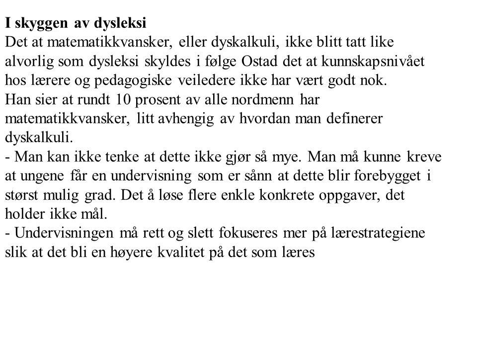I skyggen av dysleksi Det at matematikkvansker, eller dyskalkuli, ikke blitt tatt like alvorlig som dysleksi skyldes i følge Ostad det at kunnskapsniv