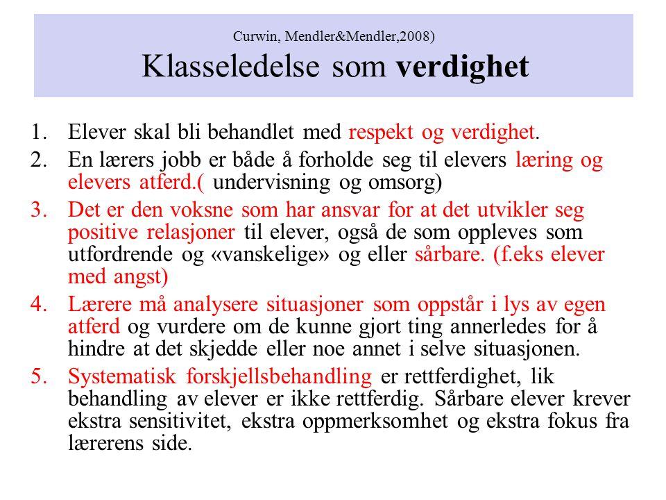 Curwin, Mendler&Mendler,2008) Klasseledelse som verdighet 1.Elever skal bli behandlet med respekt og verdighet. 2.En lærers jobb er både å forholde se