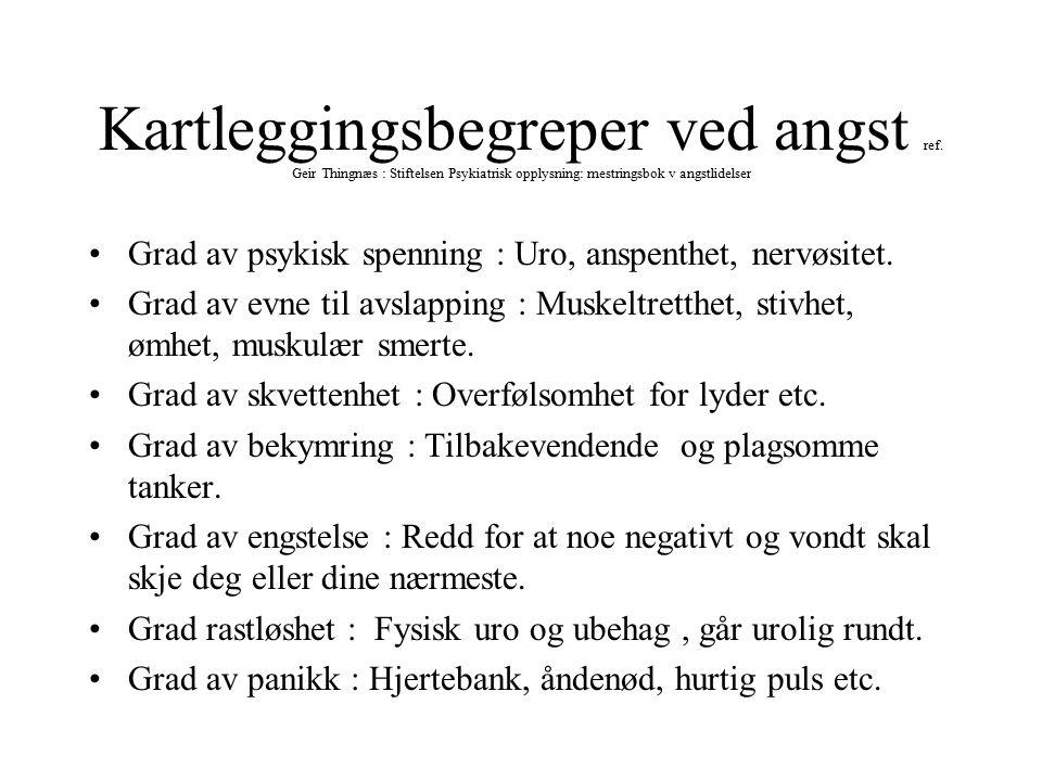 Kartleggingsbegreper ved angst ref. Geir Thingnæs : Stiftelsen Psykiatrisk opplysning: mestringsbok v angstlidelser Grad av psykisk spenning : Uro, an