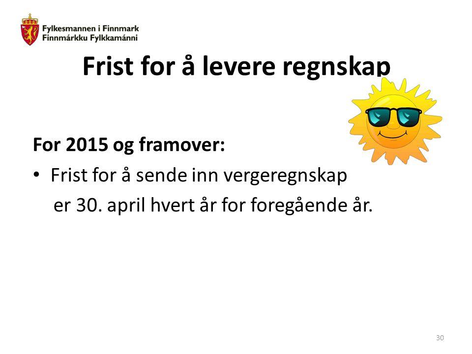 Frist for å levere regnskap For 2015 og framover: Frist for å sende inn vergeregnskap er 30. april hvert år for foregående år. 30