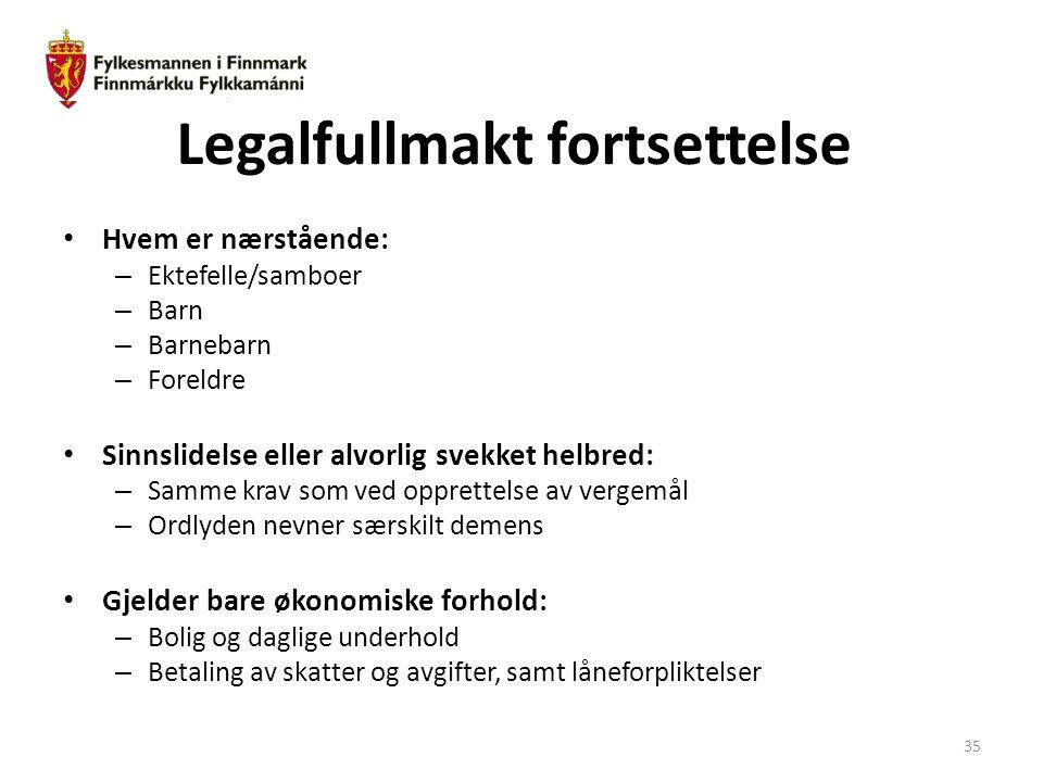 Legalfullmakt fortsettelse Hvem er nærstående: – Ektefelle/samboer – Barn – Barnebarn – Foreldre Sinnslidelse eller alvorlig svekket helbred: – Samme