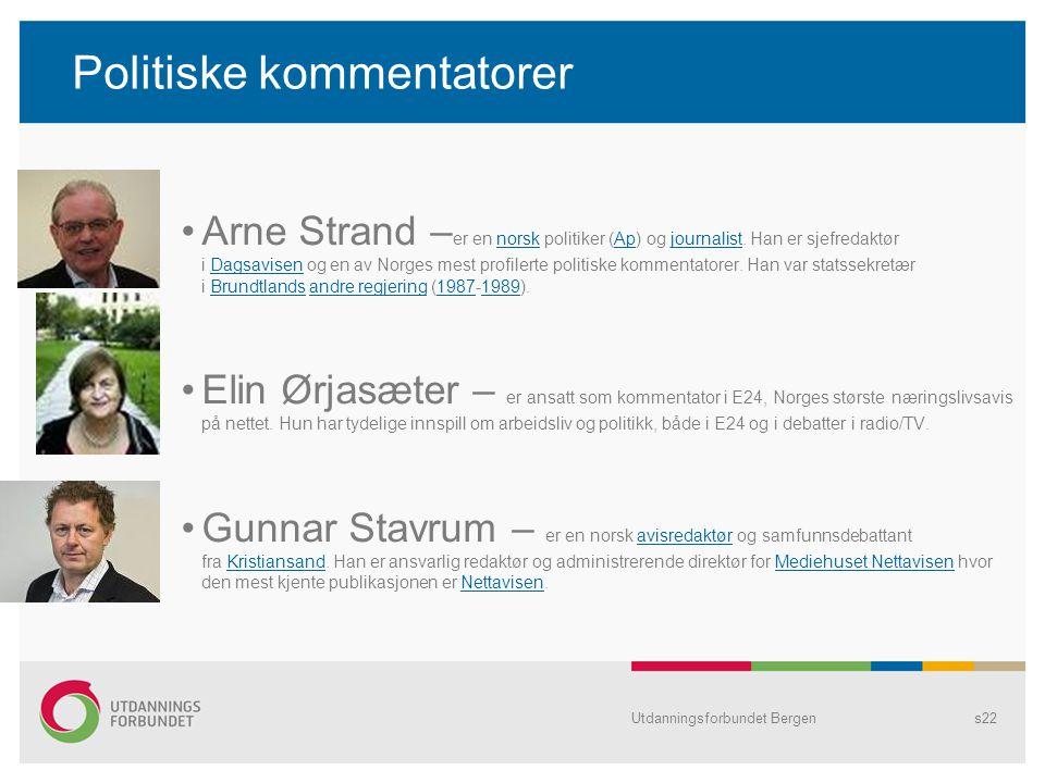 Politiske kommentatorer Arne Strand – er en norsk politiker (Ap) og journalist. Han er sjefredaktør i Dagsavisen og en av Norges mest profilerte polit