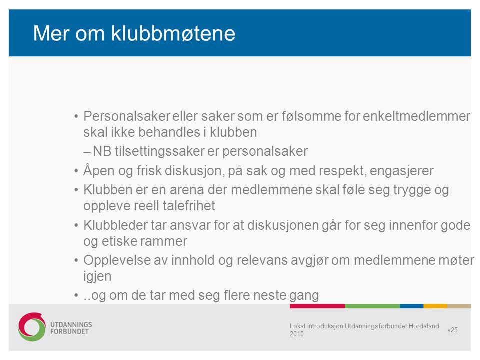 Lokal introduksjon Utdanningsforbundet Hordaland 2010 s25 Mer om klubbmøtene Personalsaker eller saker som er følsomme for enkeltmedlemmer skal ikke b