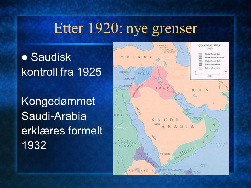 Etter 1920: nye grenser Saudisk kontroll fra 1925 Kongedømmet Saudi-Arabia erklæres formelt 1932