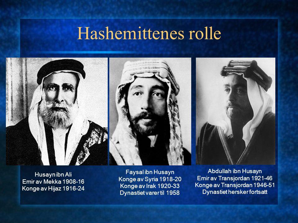 Hashemittenes rolle Husayn ibn Ali Emir av Mekka 1908-16 Konge av Hijaz 1916-24 Faysal ibn Husayn Konge av Syria 1918-20 Konge av Irak 1920-33 Dynasti
