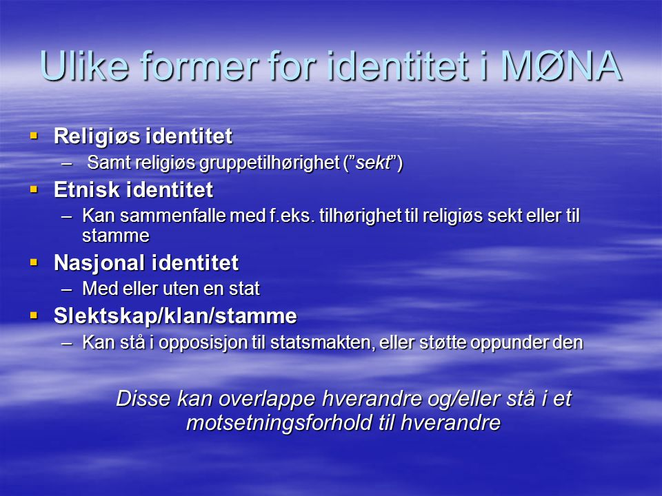 """Ulike former for identitet i MØNA  Religiøs identitet – Samt religiøs gruppetilhørighet (""""sekt"""")  Etnisk identitet –Kan sammenfalle med f.eks. tilhø"""