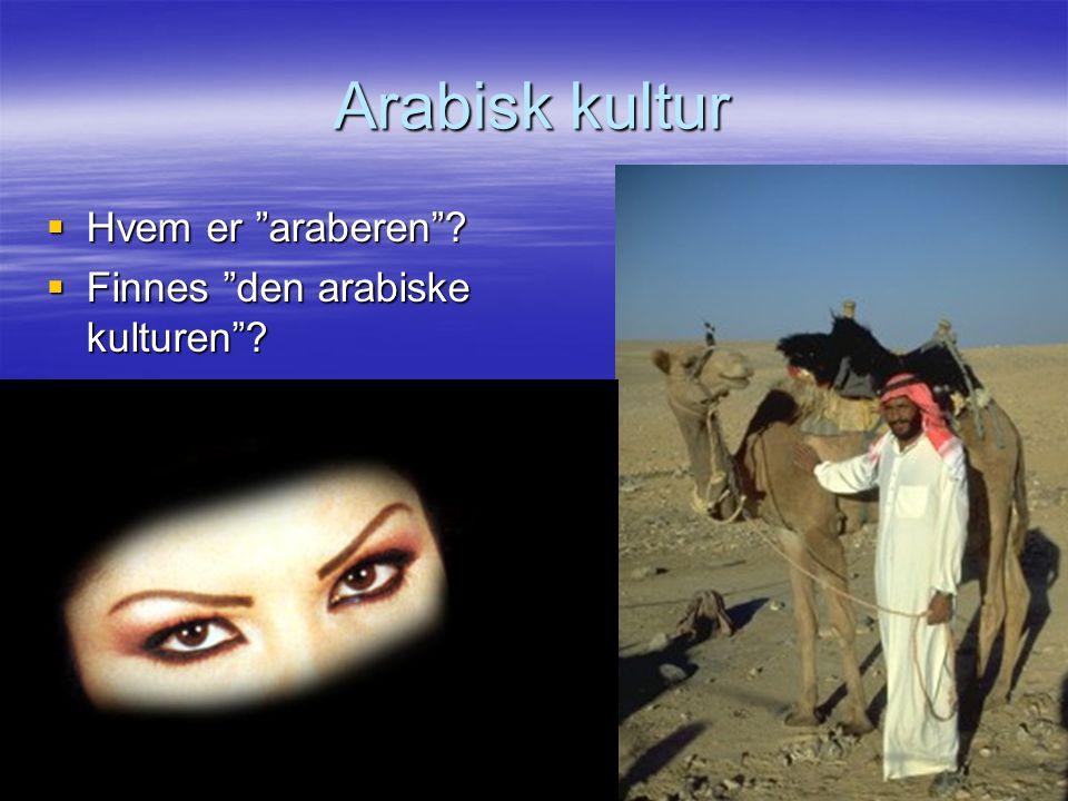 """Arabisk kultur  Hvem er """"araberen""""?  Finnes """"den arabiske kulturen""""?"""