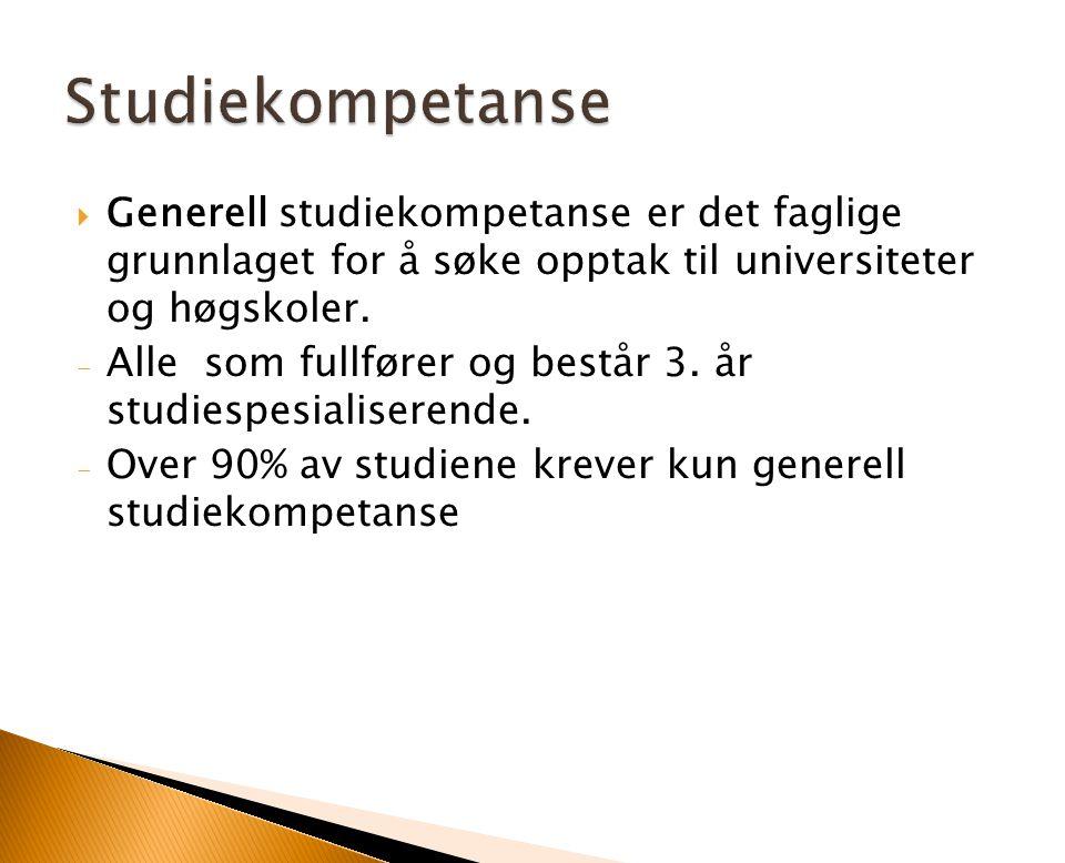  Generell studiekompetanse er det faglige grunnlaget for å søke opptak til universiteter og høgskoler. - Alle som fullfører og består 3. år studiespe