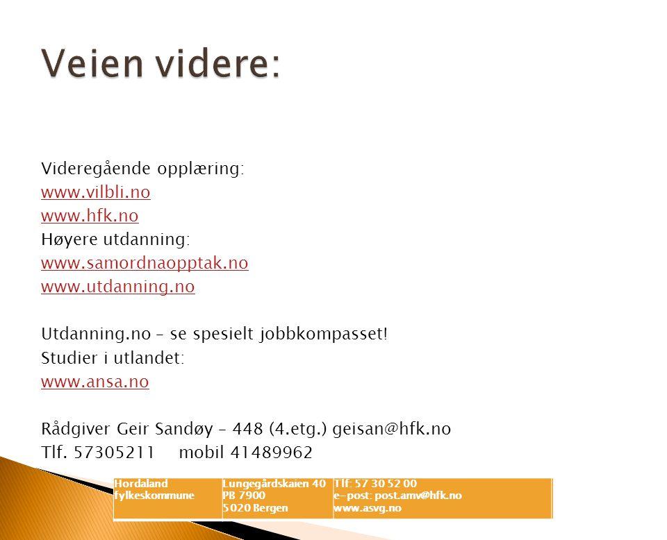 Videregående opplæring: www.vilbli.no www.hfk.no Høyere utdanning: www.samordnaopptak.no www.utdanning.no Utdanning.no – se spesielt jobbkompasset! St