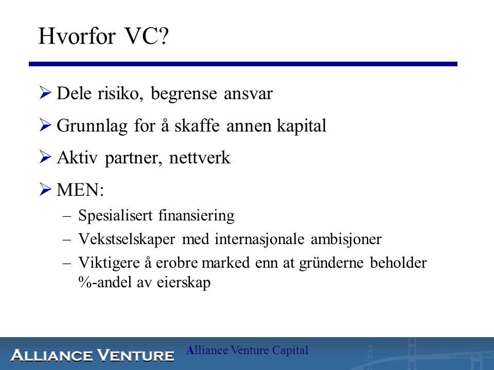 Alliance Venture Capital Hvorfor VC?  Dele risiko, begrense ansvar  Grunnlag for å skaffe annen kapital  Aktiv partner, nettverk  MEN: –Spesialise