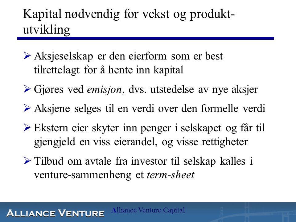 Alliance Venture Capital Kapital nødvendig for vekst og produkt- utvikling  Aksjeselskap er den eierform som er best tilrettelagt for å hente inn kap
