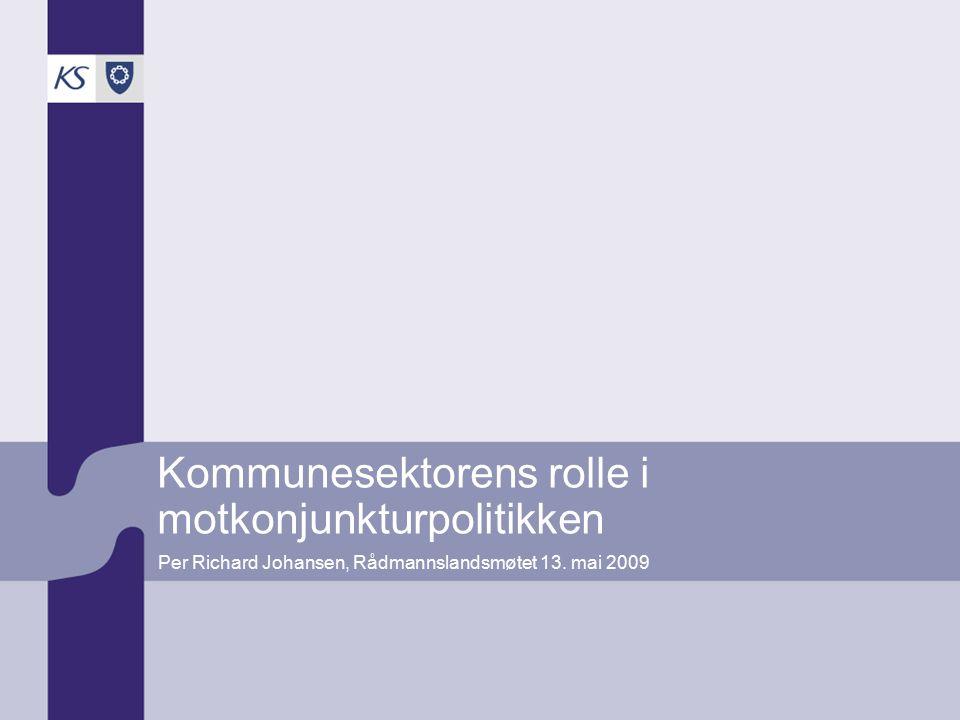 Kommunesektorens rolle i motkonjunkturpolitikken Per Richard Johansen, Rådmannslandsmøtet 13.