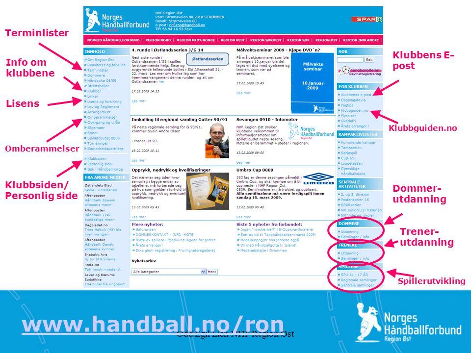 Odd Egil Lien NHF Region Øst www.handball.no/ron Dommer- utdanning Trener- utdanning Klubbens E- post Terminlister Klubbsiden/ Personlig side Info om