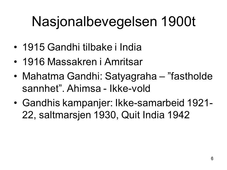 """6 Nasjonalbevegelsen 1900t 1915 Gandhi tilbake i India 1916 Massakren i Amritsar Mahatma Gandhi: Satyagraha – """"fastholde sannhet"""". Ahimsa - Ikke-vold"""