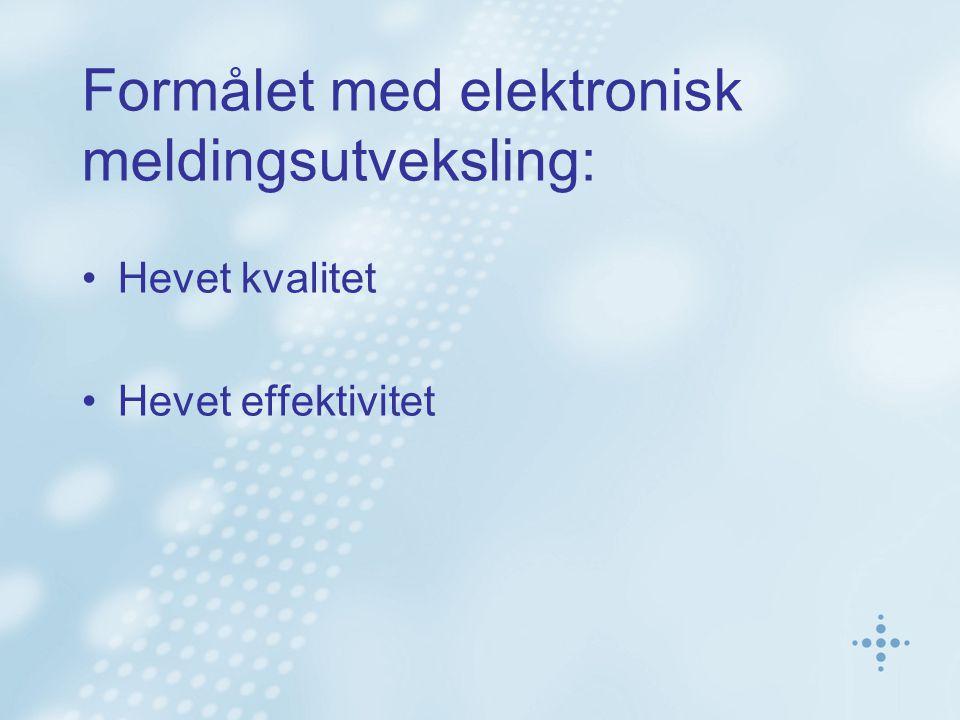 Formålet med elektronisk meldingsutveksling: Hevet kvalitet Hevet effektivitet