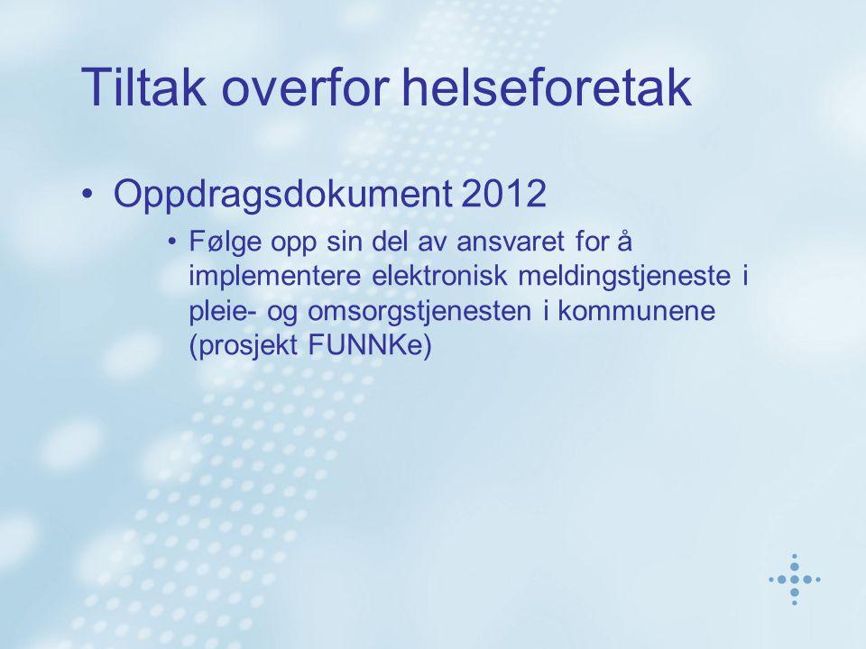 Tiltak overfor helseforetak Oppdragsdokument 2012 Følge opp sin del av ansvaret for å implementere elektronisk meldingstjeneste i pleie- og omsorgstjenesten i kommunene (prosjekt FUNNKe)