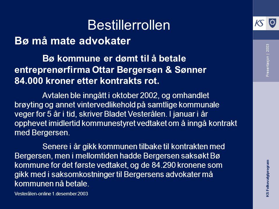 KS Folkevalgtprogram Presentasjon | 2003 Bestillerrollen Bø må mate advokater Bø kommune er dømt til å betale entreprenørfirma Ottar Bergersen & Sønne
