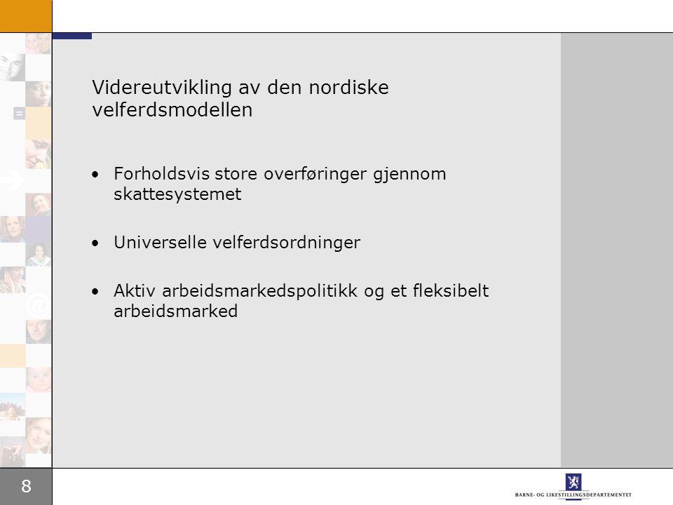 8 Videreutvikling av den nordiske velferdsmodellen Forholdsvis store overføringer gjennom skattesystemet Universelle velferdsordninger Aktiv arbeidsmarkedspolitikk og et fleksibelt arbeidsmarked