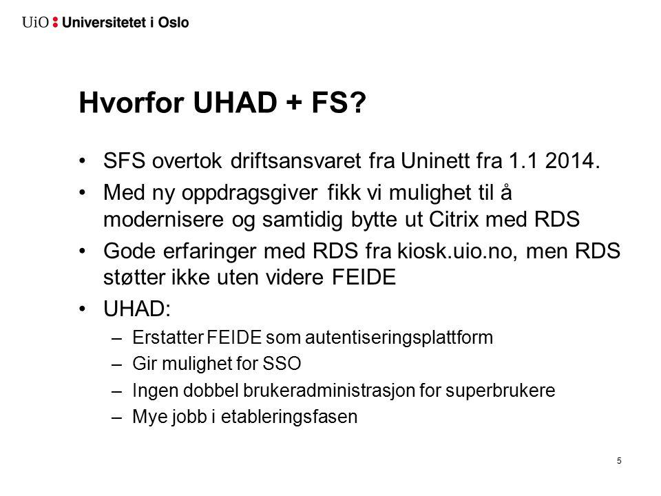 Hvorfor UHAD + FS? SFS overtok driftsansvaret fra Uninett fra 1.1 2014. Med ny oppdragsgiver fikk vi mulighet til å modernisere og samtidig bytte ut C