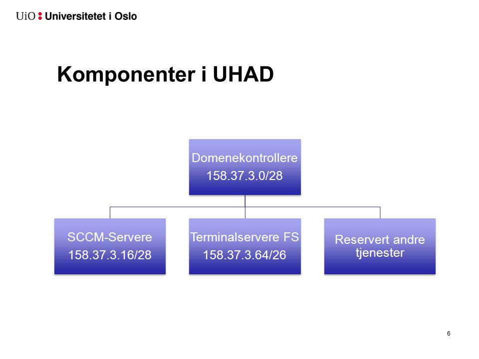 Komponenter i UHAD 6 Domenekontrollere 158.37.3.0/28 SCCM-Servere 158.37.3.16/28 Terminalservere FS 158.37.3.64/26 Reservert andre tjenester
