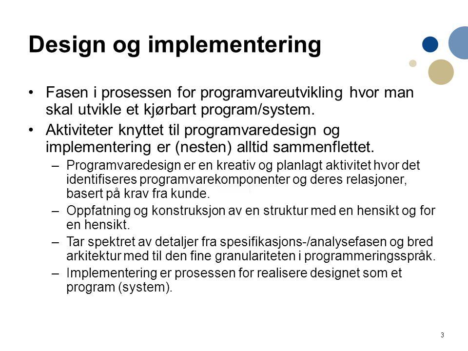 3 Design og implementering Fasen i prosessen for programvareutvikling hvor man skal utvikle et kjørbart program/system. Aktiviteter knyttet til progra