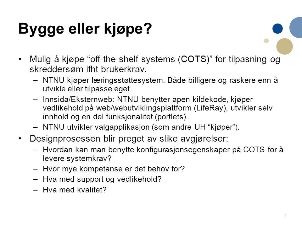 """5 Bygge eller kjøpe? Mulig å kjøpe """"off-the-shelf systems (COTS)"""" for tilpasning og skreddersøm ifht brukerkrav. –NTNU kjøper læringsstøttesystem. Båd"""