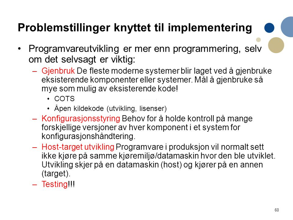 60 Problemstillinger knyttet til implementering Programvareutvikling er mer enn programmering, selv om det selvsagt er viktig: –Gjenbruk De fleste mod