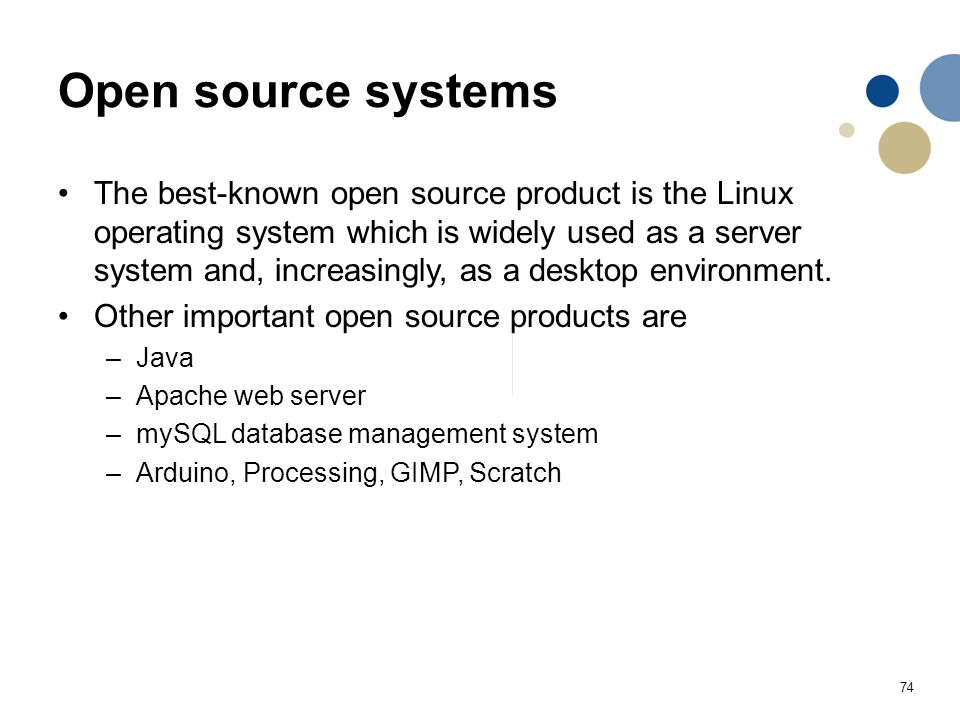 74 Open source systems The best-known open source product is the Linux operating system which is widely used as a server system and, increasingly, as