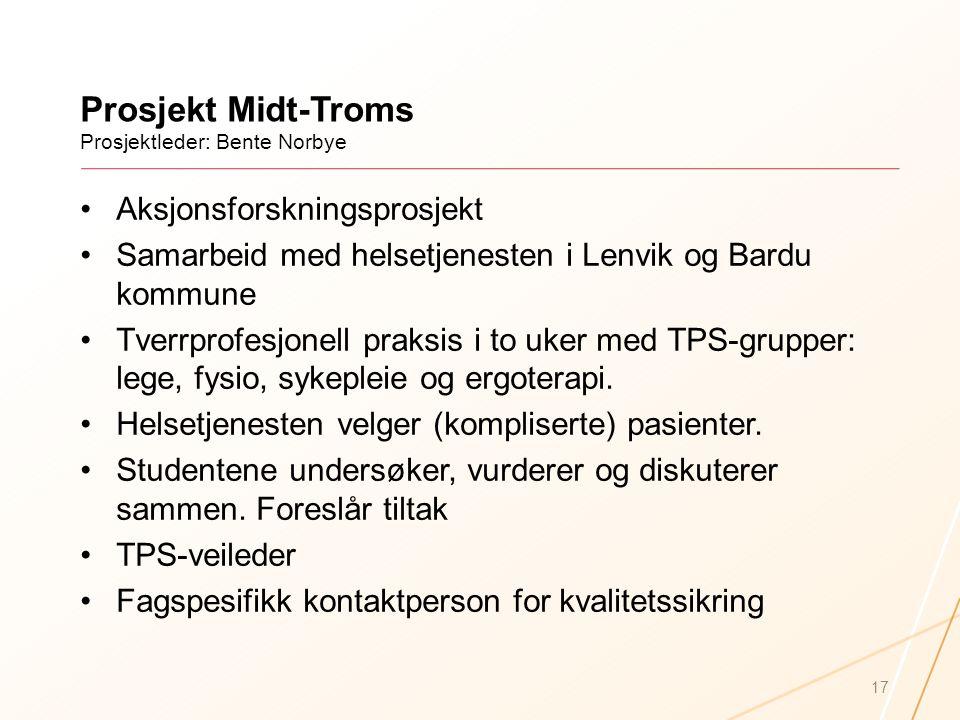Prosjekt Midt-Troms Prosjektleder: Bente Norbye Aksjonsforskningsprosjekt Samarbeid med helsetjenesten i Lenvik og Bardu kommune Tverrprofesjonell pra
