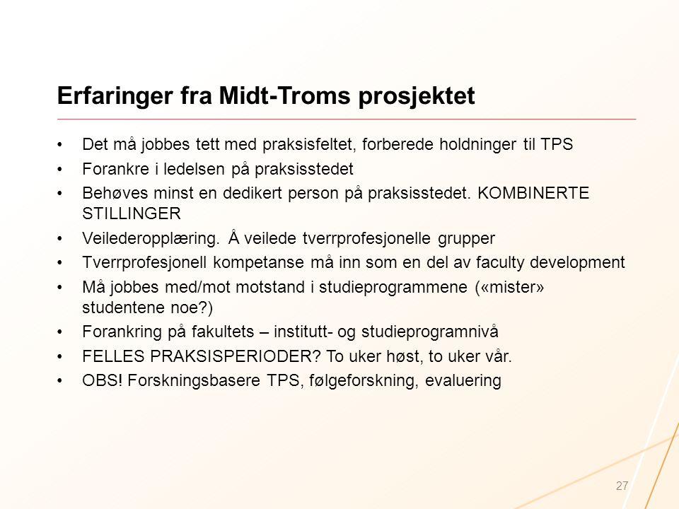 Erfaringer fra Midt-Troms prosjektet Det må jobbes tett med praksisfeltet, forberede holdninger til TPS Forankre i ledelsen på praksisstedet Behøves m