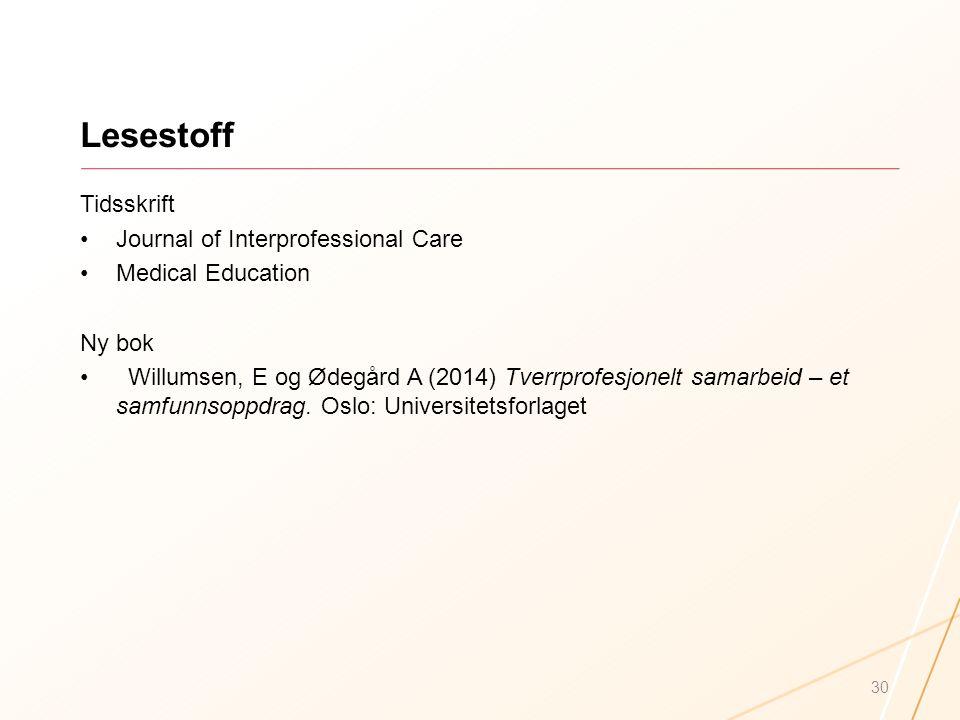 Lesestoff Tidsskrift Journal of Interprofessional Care Medical Education Ny bok Willumsen, E og Ødegård A (2014) Tverrprofesjonelt samarbeid – et samf
