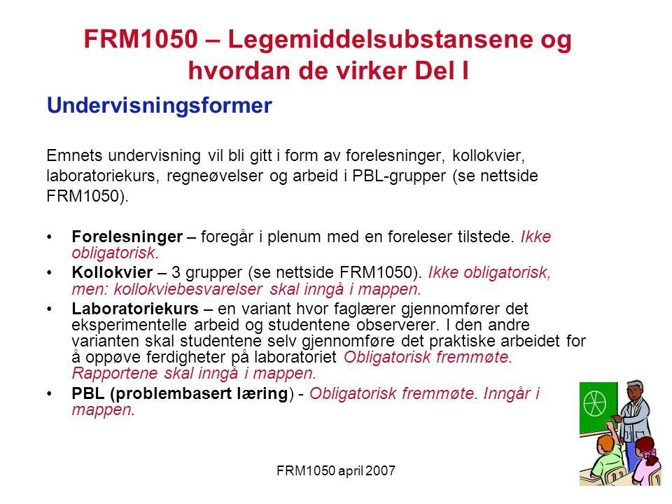 FRM1050 april 2007 Undervisningsformer Emnets undervisning vil bli gitt i form av forelesninger, kollokvier, laboratoriekurs, regneøvelser og arbeid i PBL-grupper (se nettside FRM1050).