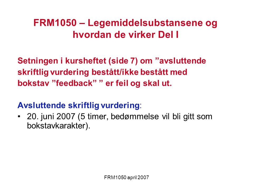 FRM1050 april 2007 Setningen i kursheftet (side 7) om avsluttende skriftlig vurdering bestått/ikke bestått med bokstav feedback er feil og skal ut.
