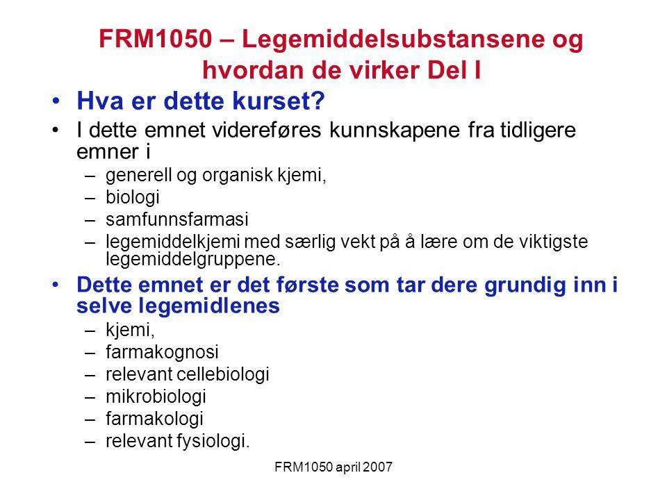 FRM1050 april 2007 Hva er dette kurset? I dette emnet videreføres kunnskapene fra tidligere emner i –generell og organisk kjemi, –biologi –samfunnsfar