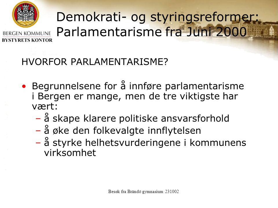 Besøk fra Brändö gymnasium 231002 Demokrati- og styringsreformer: Parlamentarisme fra Juni 2000 HVORFOR PARLAMENTARISME.