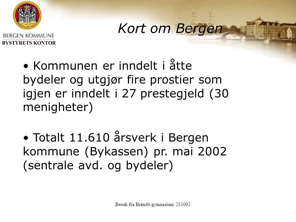 Besøk fra Brändö gymnasium 231002 Kort om Bergen Kommunen er inndelt i åtte bydeler og utgjør fire prostier som igjen er inndelt i 27 prestegjeld (30 menigheter) Totalt 11.610 årsverk i Bergen kommune (Bykassen) pr.