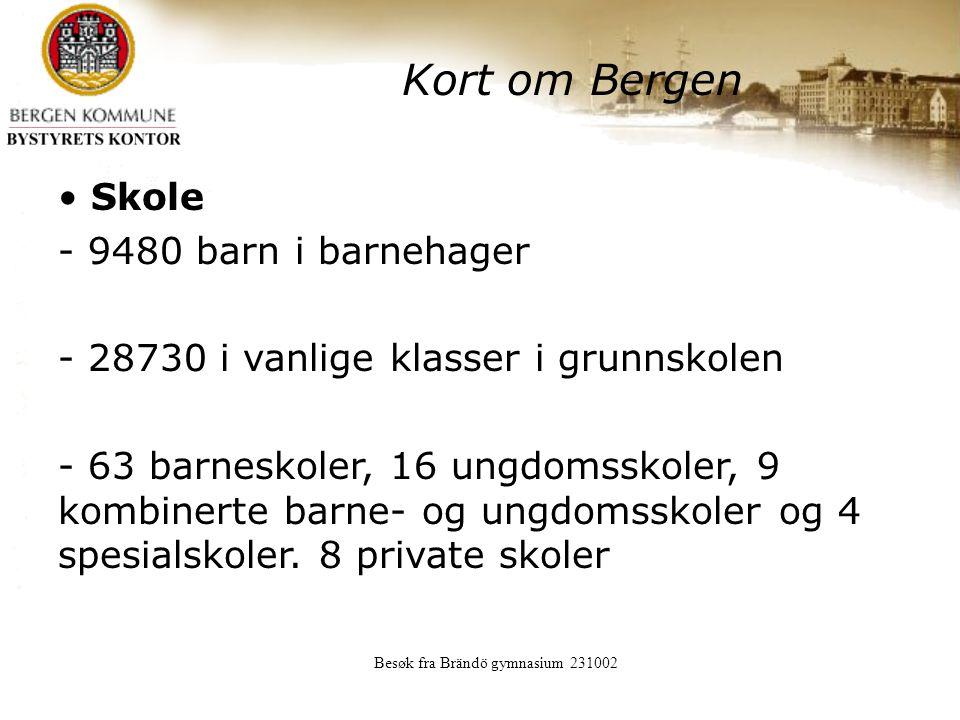 Besøk fra Brändö gymnasium 231002 Kort om Bergen Skole - 9480 barn i barnehager - 28730 i vanlige klasser i grunnskolen - 63 barneskoler, 16 ungdomsskoler, 9 kombinerte barne- og ungdomsskoler og 4 spesialskoler.