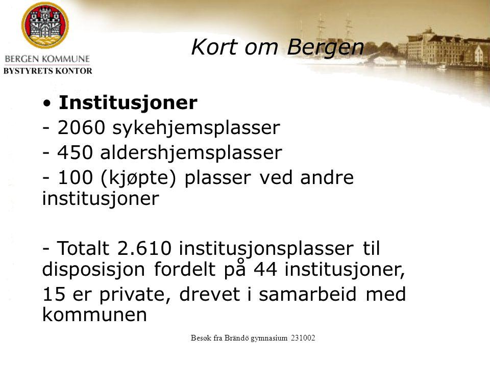 Besøk fra Brändö gymnasium 231002 Kort om Bergen Institusjoner - 2060 sykehjemsplasser - 450 aldershjemsplasser - 100 (kjøpte) plasser ved andre institusjoner - Totalt 2.610 institusjonsplasser til disposisjon fordelt på 44 institusjoner, 15 er private, drevet i samarbeid med kommunen