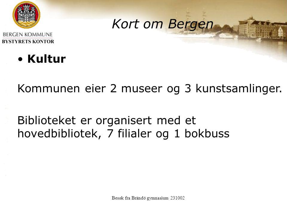 Besøk fra Brändö gymnasium 231002 Kort om Bergen Kultur Kommunen eier 2 museer og 3 kunstsamlinger.
