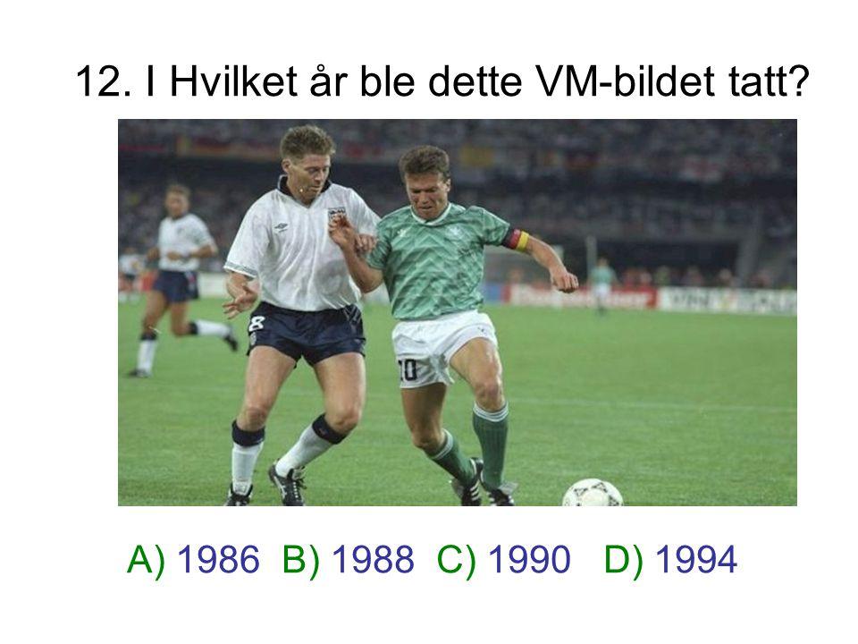 12. I Hvilket år ble dette VM-bildet tatt? A) 1986 B) 1988 C) 1990 D) 1994