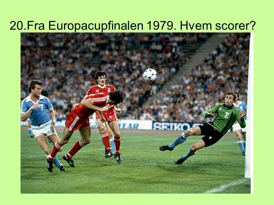 20.Fra Europacupfinalen 1979. Hvem scorer?
