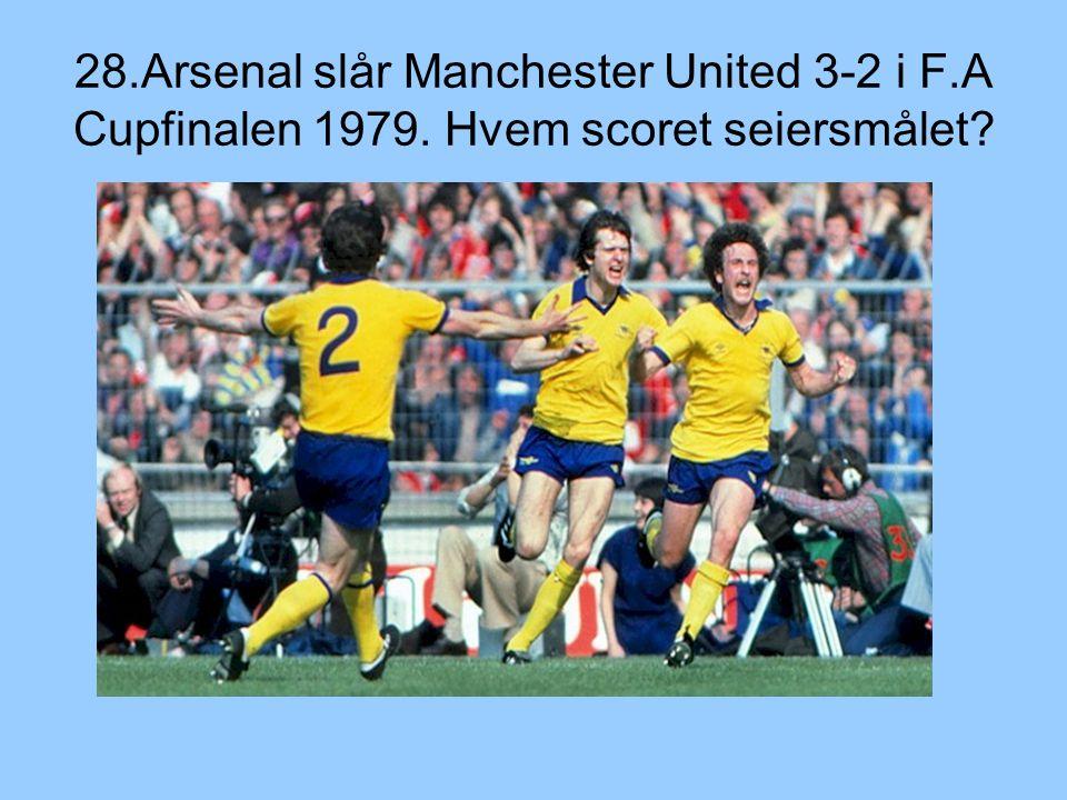 28.Arsenal slår Manchester United 3-2 i F.A Cupfinalen 1979. Hvem scoret seiersmålet?