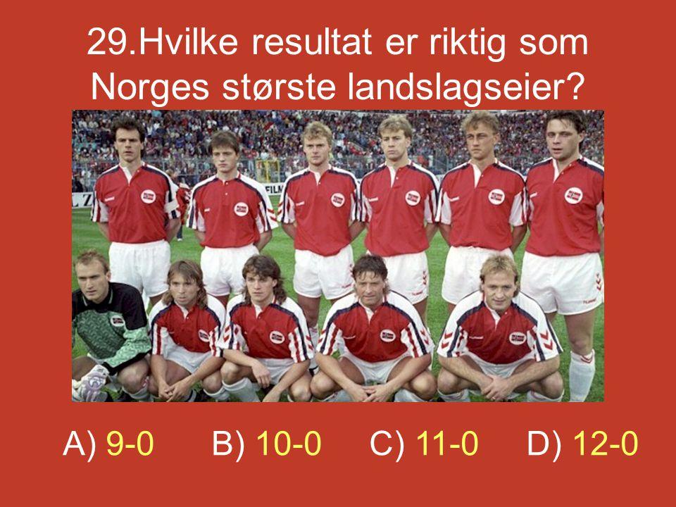 29.Hvilke resultat er riktig som Norges største landslagseier? A) 9-0 B) 10-0 C) 11-0 D) 12-0