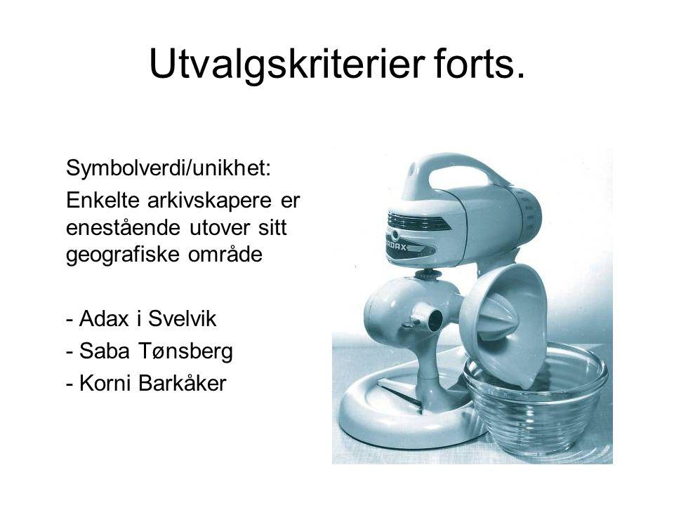 Utvalgskriterier forts. Symbolverdi/unikhet: Enkelte arkivskapere er enestående utover sitt geografiske område - Adax i Svelvik - Saba Tønsberg - Korn